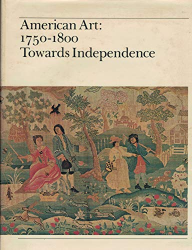 American Art, 1750-1800: Towards Independence: Montgomery, Charles Franklin;Kane, Patricia E.;...