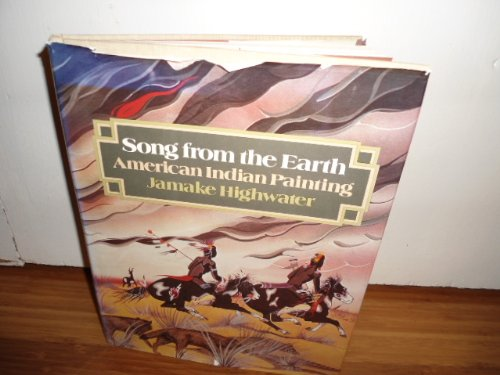SONG FROM THE EARTH: American Indian Painting: Highwater, Jamake