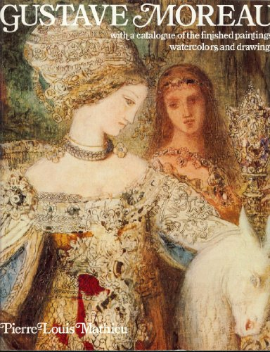 Gustave Moreau: With a Catalogue of the Finished Paintings, Watercolors, and Drawings: Pierre-Louis...