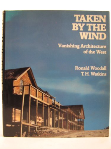 Taken by the Wind: Vanishing Architecture of the West.: WOODALL, RONALD
