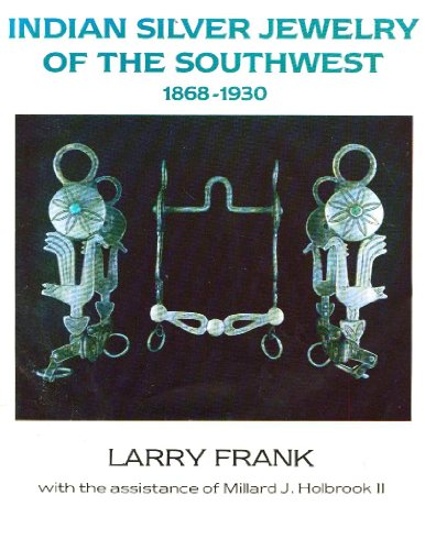 Indian Silver Jewelry of the Southwest. 1868-1930: Frank, Larry.