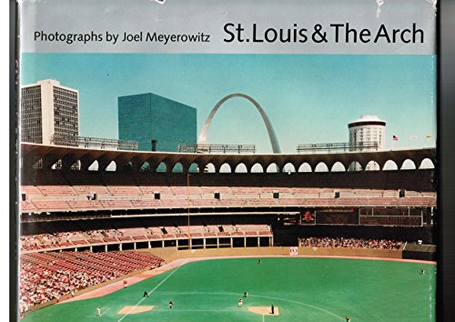 St. Louis and the Arch: Meyerowitz, Joel