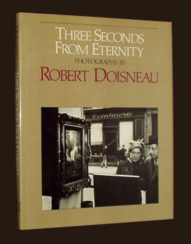 Three Seconds from Eternity: Photographs Robert Doisneau: Doisneau, Robert