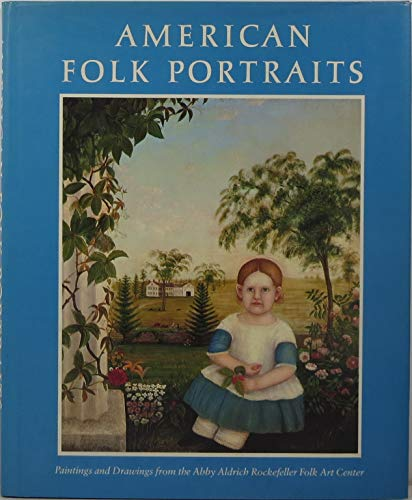 America Folk Portraits Paintings and Drawings from the Abby Aldrich Rockefeller Folk Art Centre