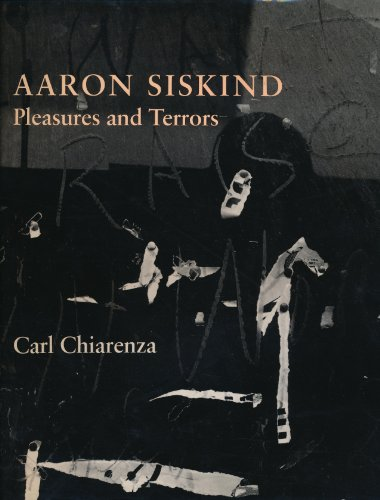 Aaron Siskind: Pleasures and Terrors: Chiarenza, Carl; Siskind, Aaron