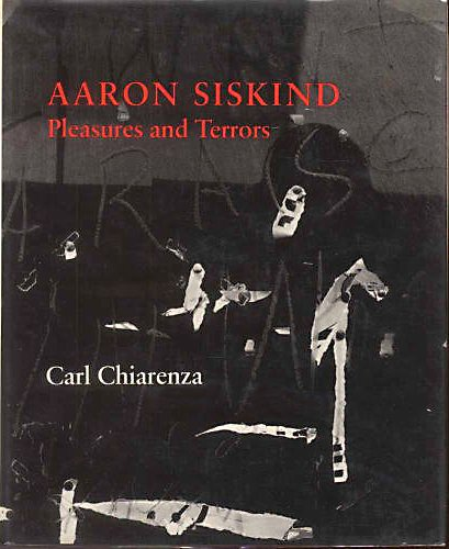 Aaron Siskind: Pleasures and Terrors