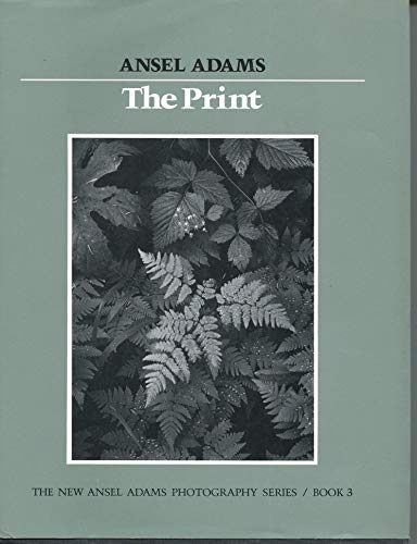 9780821215265: The Print (New Ansel Adams Photography Series, Book 3)