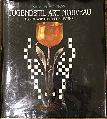 Jugendstil Art Nouveau : Floral and Fuctional Forms: Wichmann, Siegfried