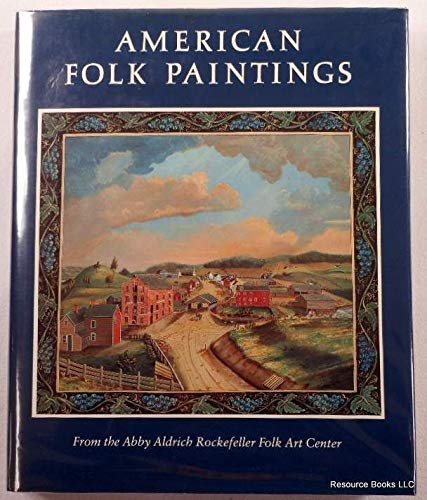 American Folk Paintings: Paintings and Drawings Other Than Portraits from the Abby Aldrich Rockef...