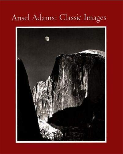Ansel Adams: Classic Images.: James Alinder and John Szarkowski.