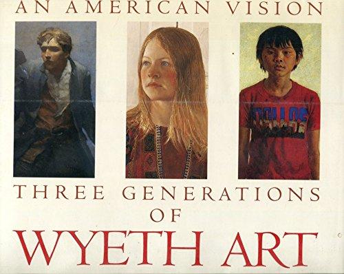 9780821216521: An American Vision: Three Generations of Wyeth Art : N.C. Wyeth, Andrew Wyeth, James Wyeth