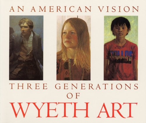 9780821216569: An American Vision: Three Generations of Wyeth Art: N.C. Wyeth, Andrew Wyeth, James Wyeth