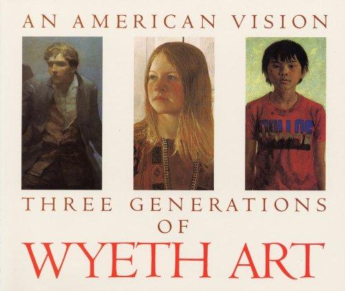 9780821216569: An American Vision: Three Generations of Wyeth Art: N.C. Wyeth, Andrew Wyeth, James Wyeth