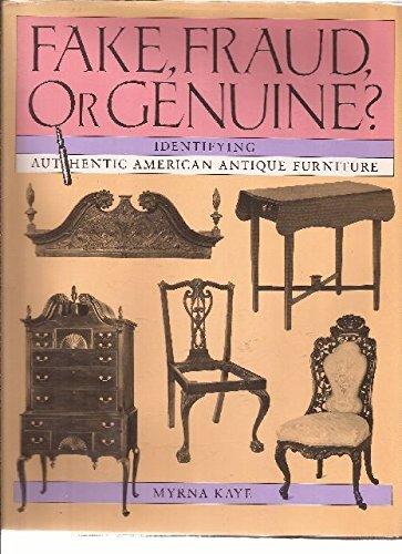 Fake, Fraud, or Genuine?: Identifying Authentic American Antique Furniture: Kaye, Myrna