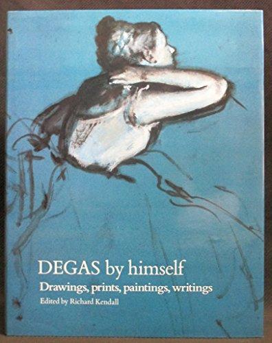 9780821216859: Degas by Himself: Drawings, Prints, Paintings, Writings (By Himself Series)