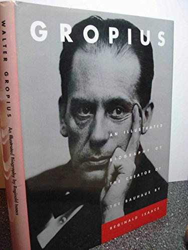 9780821217535: Gropius: An Illustrated Biography of the Creator of the Bauhaus