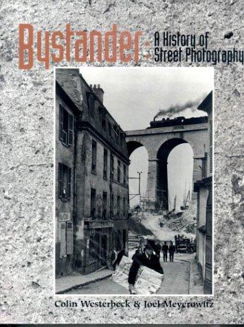 Bystander: A History of Street Photography: Meyerowitz, Joel; Westerbeck,