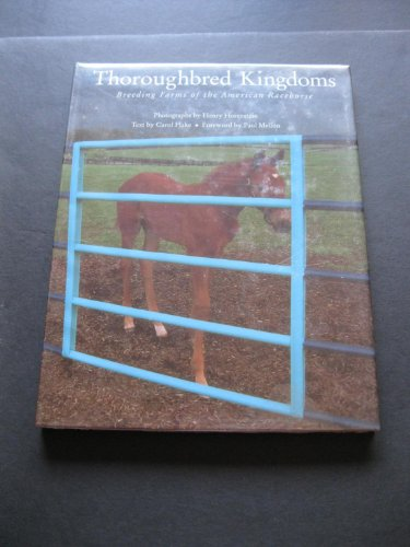 Thoroughbred Kingdoms: Breeding Farms of the American Racehorse: Horenstein, Henry, Flake, Carol