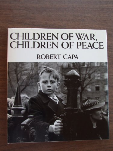 Children of War, Children of Peace 9780821217894 A collection of images of children taken by Robert Capa.