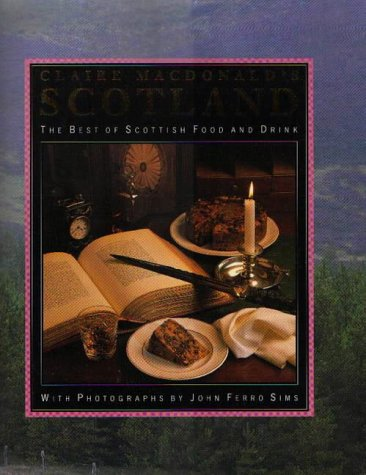 Lady Macdonald's Scotland: The Best of Scottish Food and Drink (0821218093) by MacDonald, Claire