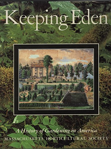 Keeping Eden A History of Gardening in America/massachusetts Horticultural Society