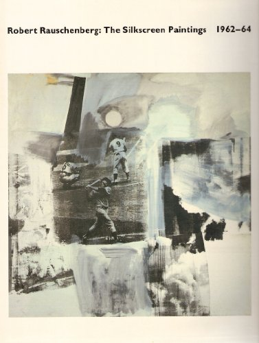 Robert Rauschenberg: The Silkscreen Paintings, 1962-64: Feinstein, Roni (with a contribution by ...