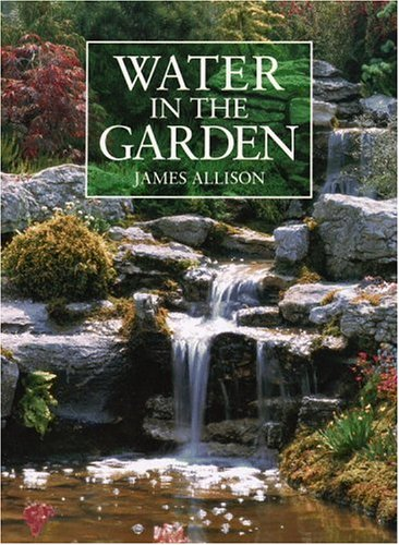 9780821218396: Water in the Garden: A Complete Guide to the Design and Installation of Ponds, Fountains, Streams, and Waterfalls