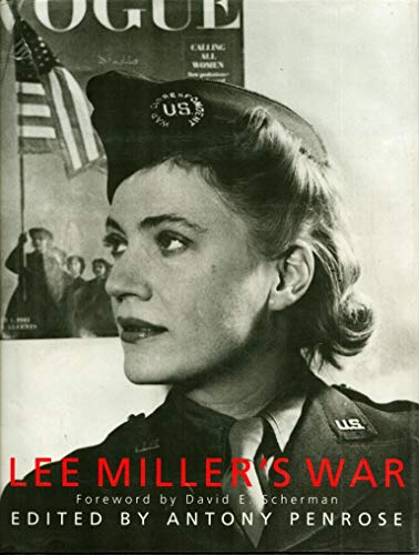 LEE MILLER'S WAR: Photographer and Correspondent with the Allies in Europe 1944 - 45: Penrose,...