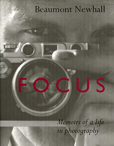 Focus: Memoirs of a Life in Photography: Newhall, Beaumont