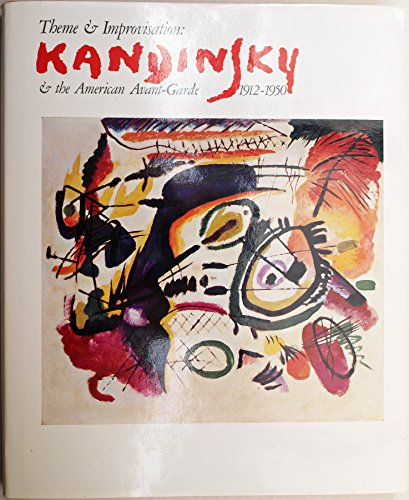 THEME AND IMPROVISATION: KANDINSKY & THE AMERICAN AVANT-GARDE, 1912-1950.