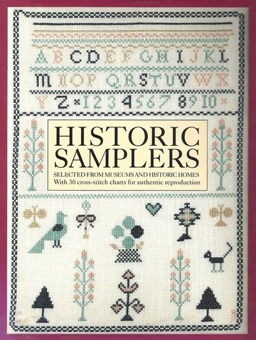 Historic Samplers: Selected from Museums and Historic Homes With 30 Cross-Stitch Charts for Authe...