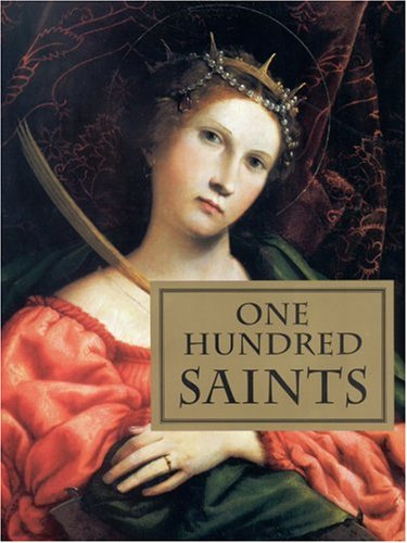 9780821220092: One Hundred Saints: Their Lives and Likenesses Drawn from Butler's Lives of the Saints and Great Works of Western Art