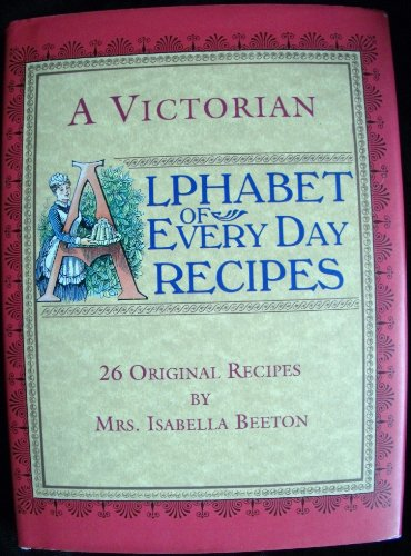 A VICTORIAN ALPHABET OF EVERY DAY RECIPES.: Beeton, Mrs. Isabella