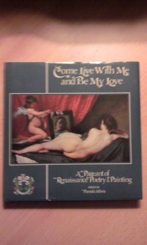 9780821220443: Come Live With Me and Be My Love/a Pageant of Renaissance Poetry & Painting