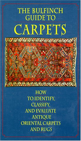 9780821220573: The Bulfinch Guide to Carpets: How to Identify, Classify, and Evaluate Antique Carpets and Rugs