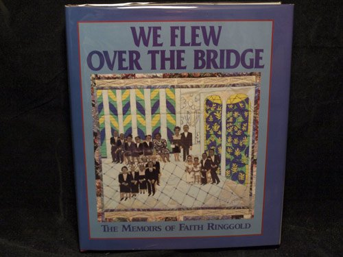 We Flew over the Bridge: The Memoirs of Faith Ringgold (0821220713) by Faith Ringgold