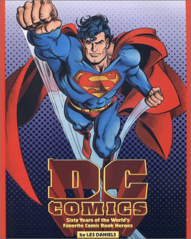 DC Comics - Sixty Years of the World's Favorite Comic Book Heroes.: Daniels, Les.