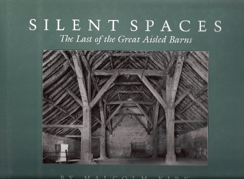 Silent Spaces: The Last of the Great Aisled Barns: Kirk, Malcolm