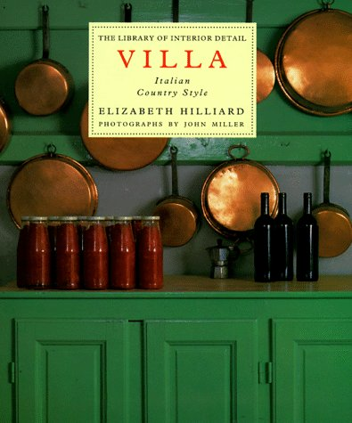 Villa: Italian Country Style (Library of Interior Detail) (9780821221716) by Elizabeth Hilliard; John Miller