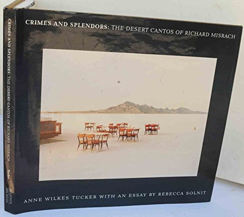 Crimes and Splendors: The Desert Cantos of Richard Misrach: Tucker, Anne Wilkes;Solnit, Rebecca ...