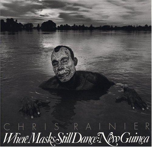 Where Masks Still Dance: New Guinea: Chris Rainier with essays by Meg Tahylor