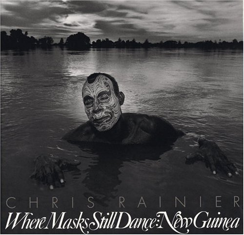 Where Masks Still Dance: New Guinea: Chris Rainier with essays by Meg Tahylor