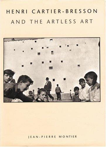 HENRI CARTIER - BRESSON AND THE ARTLESS ART: Montier, Jean-Pierre