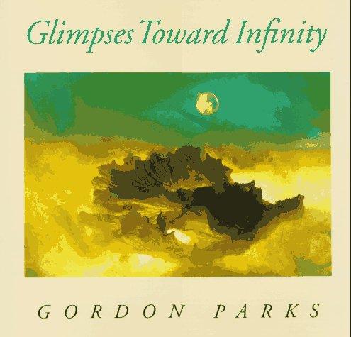 Glimpses toward infinity: Parks, Gordon, (1912-2006)