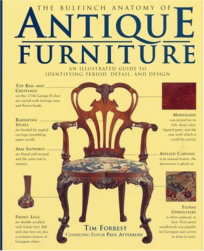 The Bulfinch Anatomy of Antique Furniture: An Illustrated Guide to Identifying Period, Detail, and ...