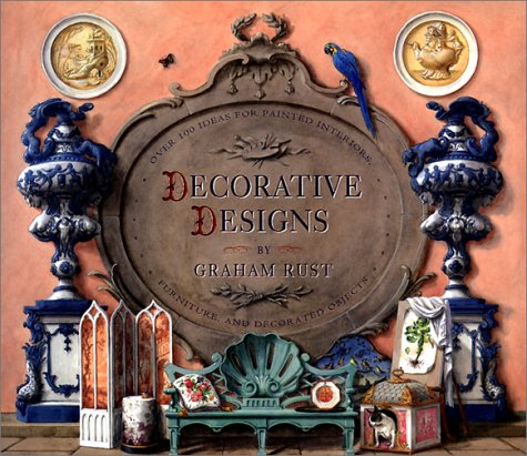 Decorative Designs: Over 100 Ideas for Painted Interiors, Furniture and Decorated Objects: Rust, ...