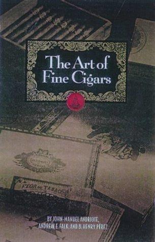 The Art of Fine Cigars: John-Manuel Andriote; Andrew