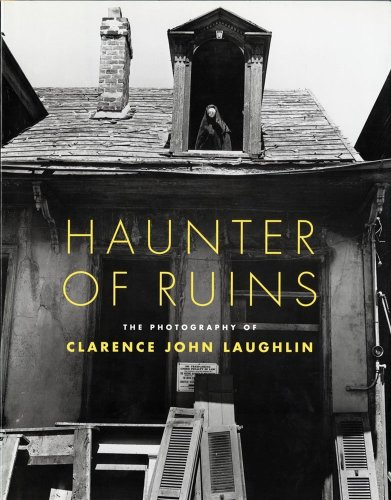 9780821223611: Haunter of Ruins: The Photography of Clarence John Laughlin