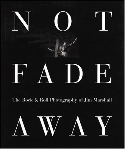 9780821223628: Not Fade away: The Rock and Roll Photography of Jim Marshall