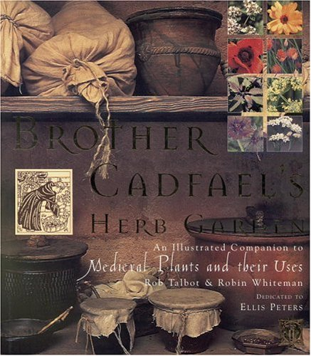 9780821223871: Brother Cadfael's Herb Garden: An Illustrated Companion to Medieval Plants and Their Uses